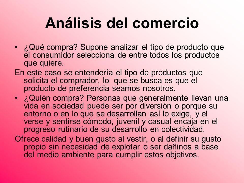 Análisis del comercio ¿Qué compra? Supone analizar el tipo de producto que el consumidor selecciona de entre todos los productos que quiere. En este c