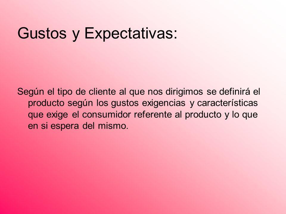 Gustos y Expectativas: Según el tipo de cliente al que nos dirigimos se definirá el producto según los gustos exigencias y características que exige e