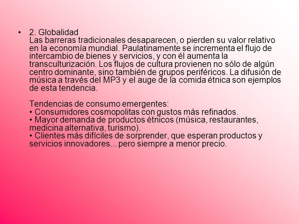 2. Globalidad Las barreras tradicionales desaparecen, o pierden su valor relativo en la economía mundial. Paulatinamente se incrementa el flujo de int