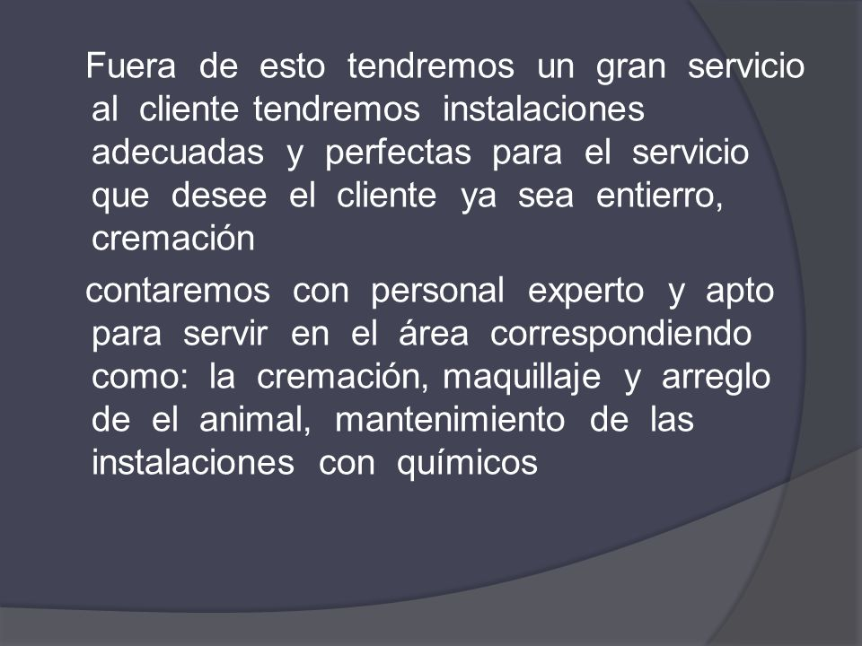Fuera de esto tendremos un gran servicio al cliente tendremos instalaciones adecuadas y perfectas para el servicio que desee el cliente ya sea entierr