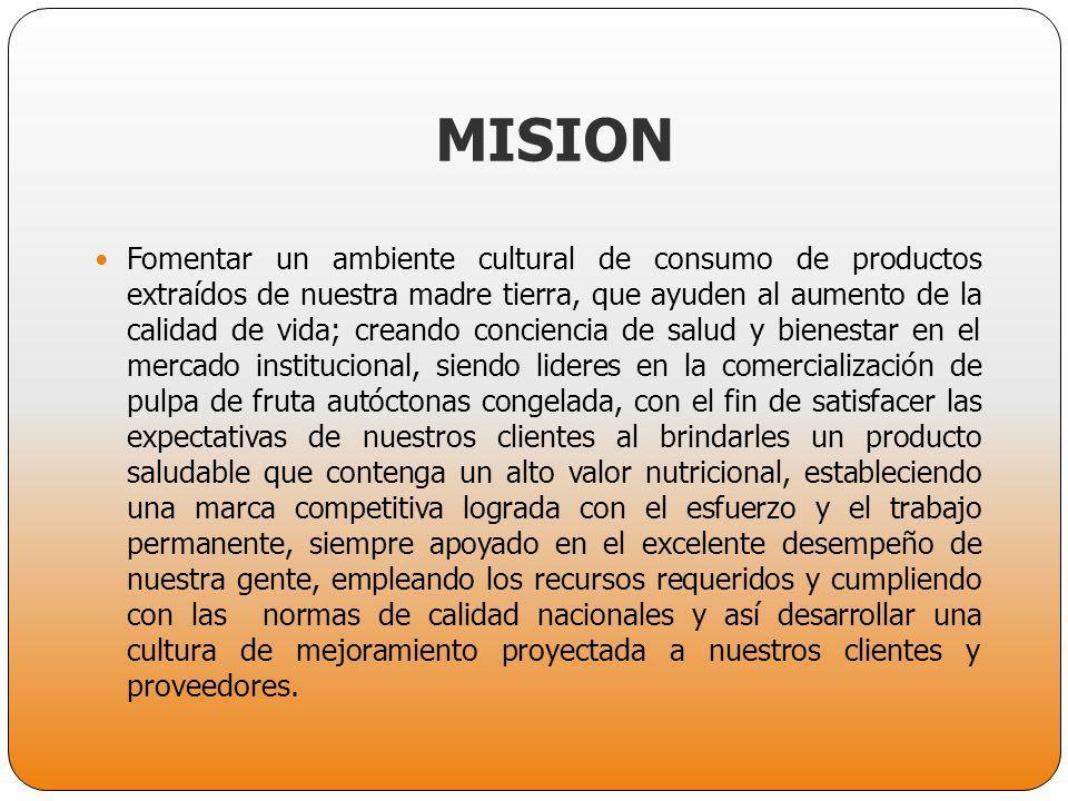 MISION Fomentar un ambiente cultural de consumo de productos extraídos de nuestra madre tierra, que ayuden al aumento de la calidad de vida; creando c