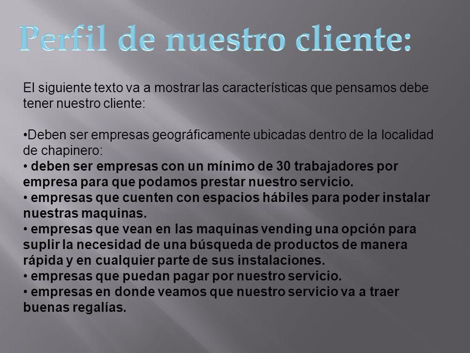 El siguiente texto va a mostrar las características que pensamos debe tener nuestro cliente: Deben ser empresas geográficamente ubicadas dentro de la