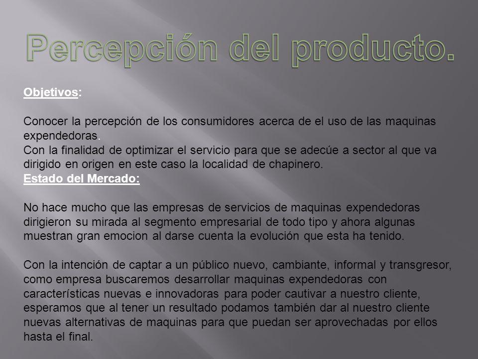 Objetivos: Conocer la percepción de los consumidores acerca de el uso de las maquinas expendedoras. Con la finalidad de optimizar el servicio para que