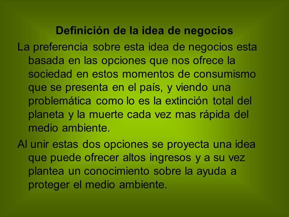 Definición de la idea de negocios La preferencia sobre esta idea de negocios esta basada en las opciones que nos ofrece la sociedad en estos momentos