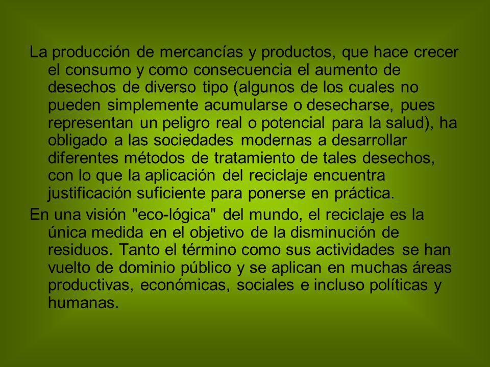 La producción de mercancías y productos, que hace crecer el consumo y como consecuencia el aumento de desechos de diverso tipo (algunos de los cuales