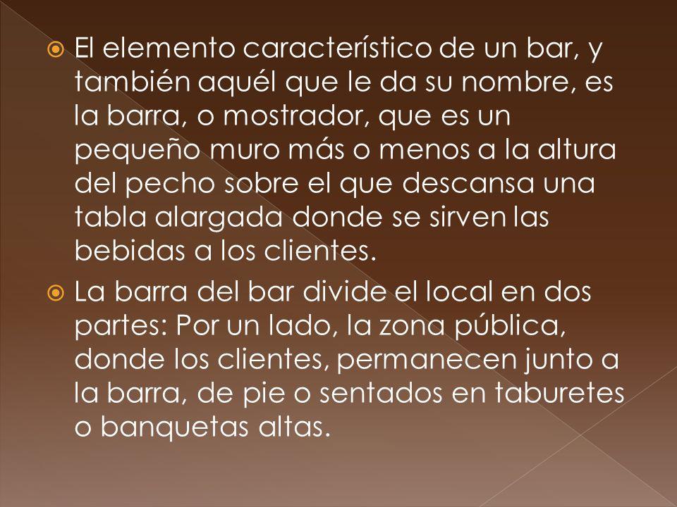 El elemento característico de un bar, y también aquél que le da su nombre, es la barra, o mostrador, que es un pequeño muro más o menos a la altura de