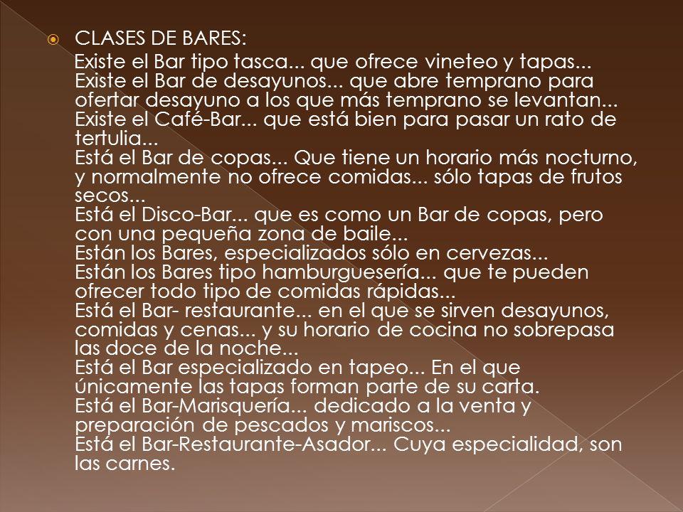 CLASES DE BARES: Existe el Bar tipo tasca... que ofrece vineteo y tapas... Existe el Bar de desayunos... que abre temprano para ofertar desayuno a los