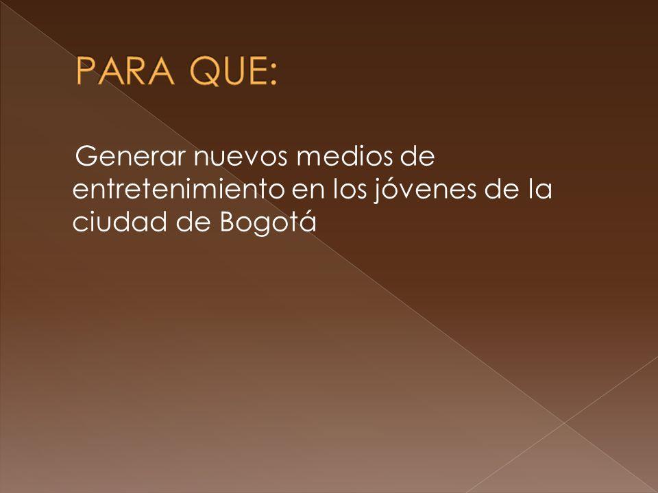 Generar nuevos medios de entretenimiento en los jóvenes de la ciudad de Bogotá
