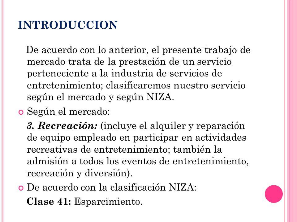INTRODUCCION De acuerdo con lo anterior, el presente trabajo de mercado trata de la prestación de un servicio perteneciente a la industria de servicio