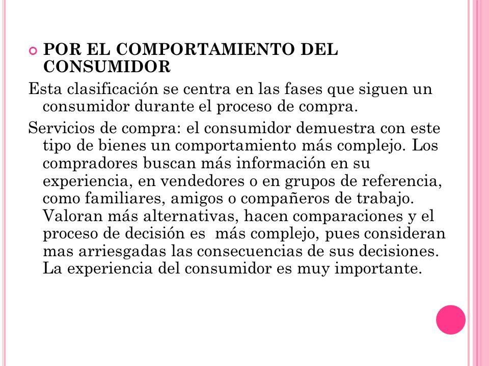 POR EL COMPORTAMIENTO DEL CONSUMIDOR Esta clasificación se centra en las fases que siguen un consumidor durante el proceso de compra. Servicios de com