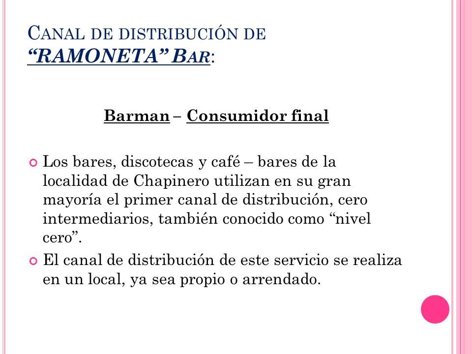 C ANAL DE DISTRIBUCIÓN DE RAMONETA B AR : Barman – Consumidor final Los bares, discotecas y café – bares de la localidad de Chapinero utilizan en su g