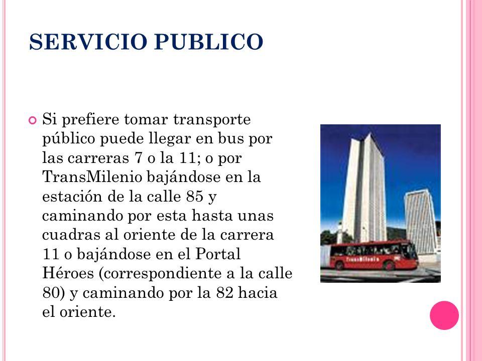 SERVICIO PUBLICO Si prefiere tomar transporte público puede llegar en bus por las carreras 7 o la 11; o por TransMilenio bajándose en la estación de l