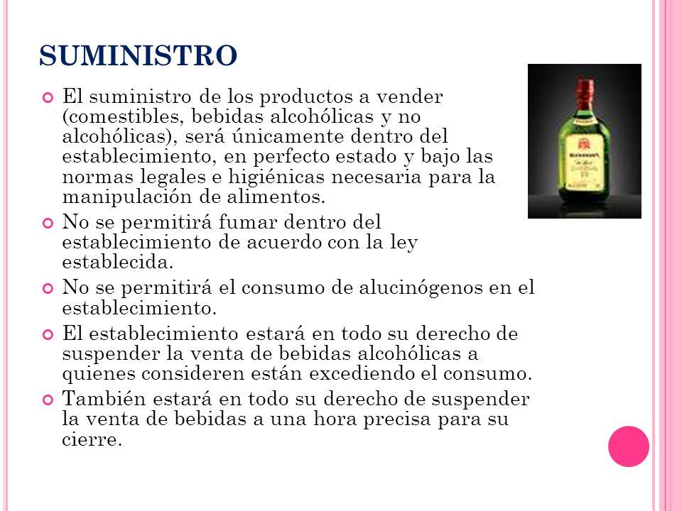 SUMINISTRO El suministro de los productos a vender (comestibles, bebidas alcohólicas y no alcohólicas), será únicamente dentro del establecimiento, en