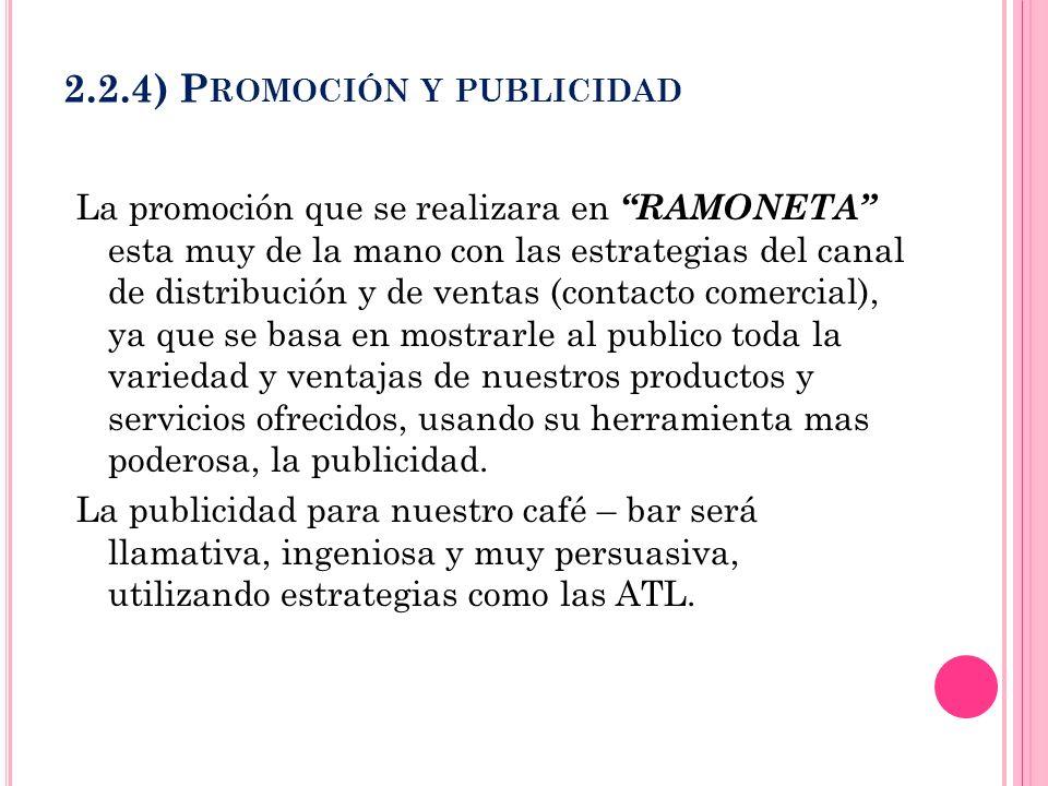 2.2.4) P ROMOCIÓN Y PUBLICIDAD La promoción que se realizara en RAMONETA esta muy de la mano con las estrategias del canal de distribución y de ventas