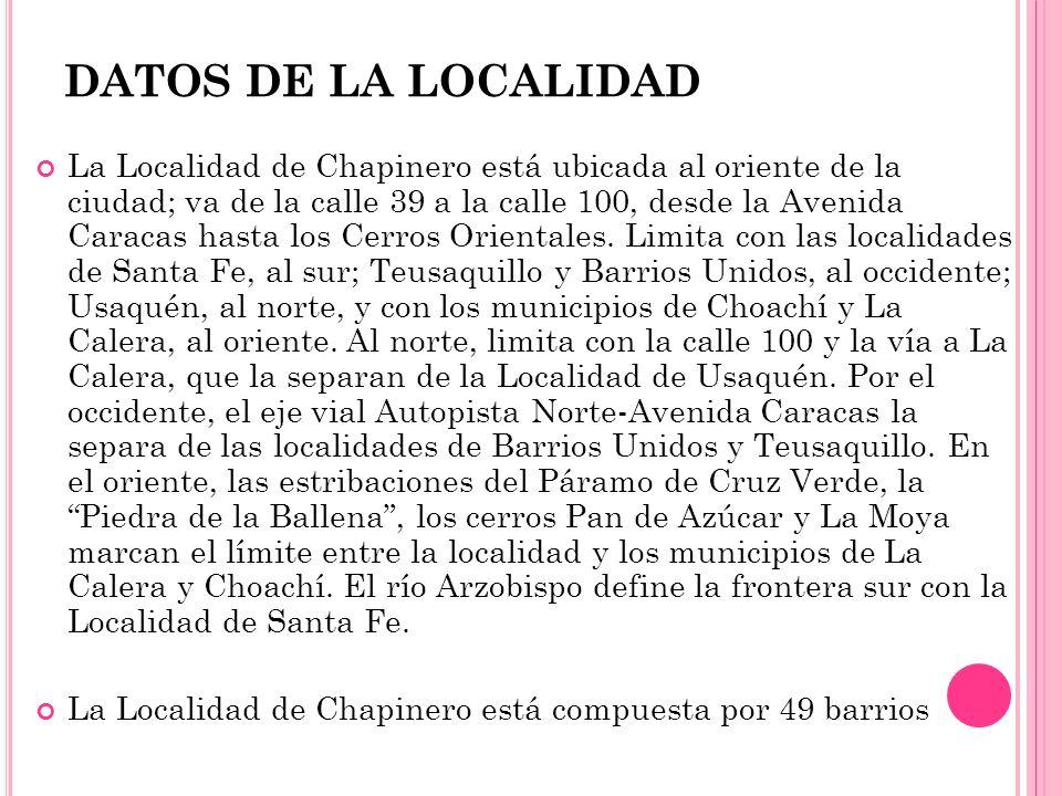 DATOS DE LA LOCALIDAD La Localidad de Chapinero está ubicada al oriente de la ciudad; va de la calle 39 a la calle 100, desde la Avenida Caracas hasta