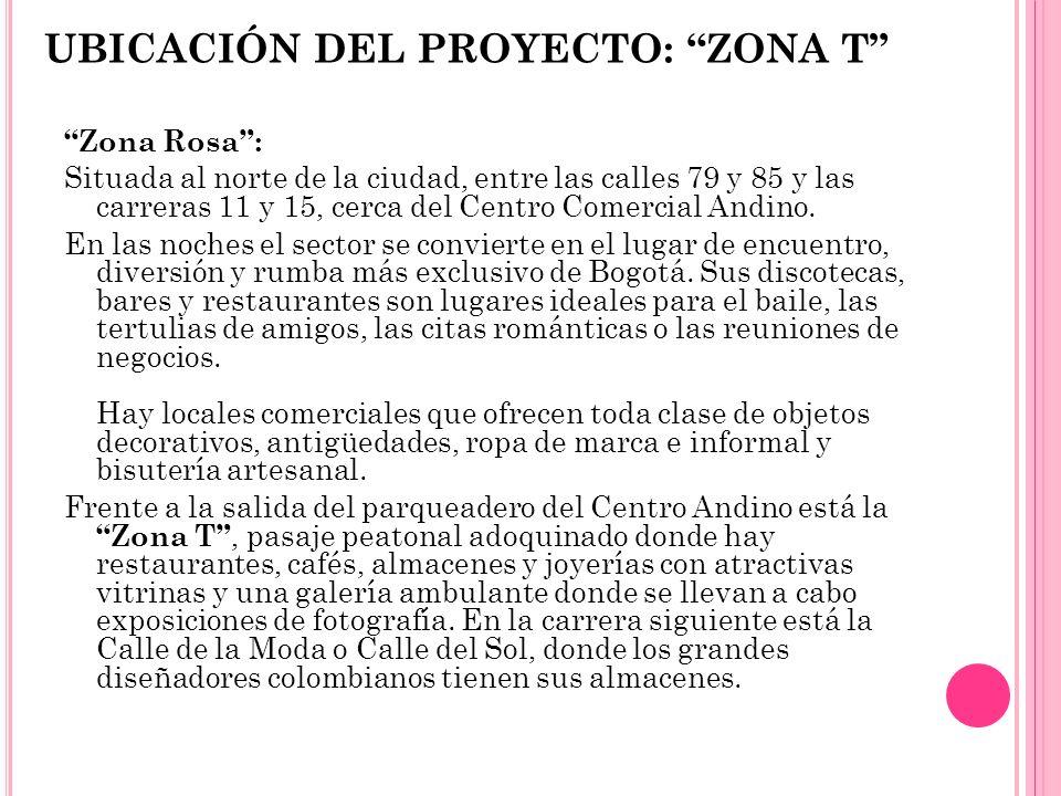UBICACIÓN DEL PROYECTO: ZONA T Zona Rosa: Situada al norte de la ciudad, entre las calles 79 y 85 y las carreras 11 y 15, cerca del Centro Comercial A