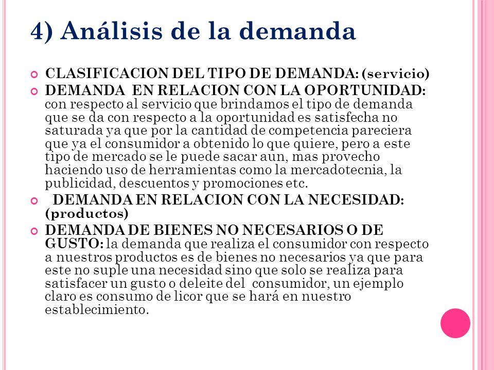 4) Análisis de la demanda CLASIFICACION DEL TIPO DE DEMANDA: (servicio) DEMANDA EN RELACION CON LA OPORTUNIDAD: con respecto al servicio que brindamos