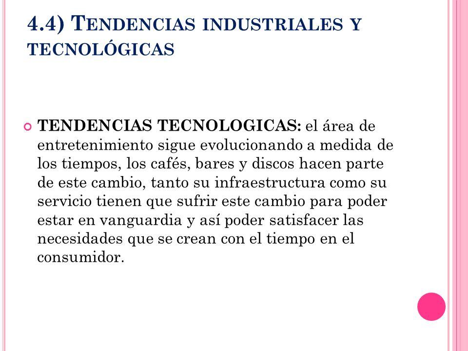 4.4) T ENDENCIAS INDUSTRIALES Y TECNOLÓGICAS TENDENCIAS TECNOLOGICAS: el área de entretenimiento sigue evolucionando a medida de los tiempos, los café