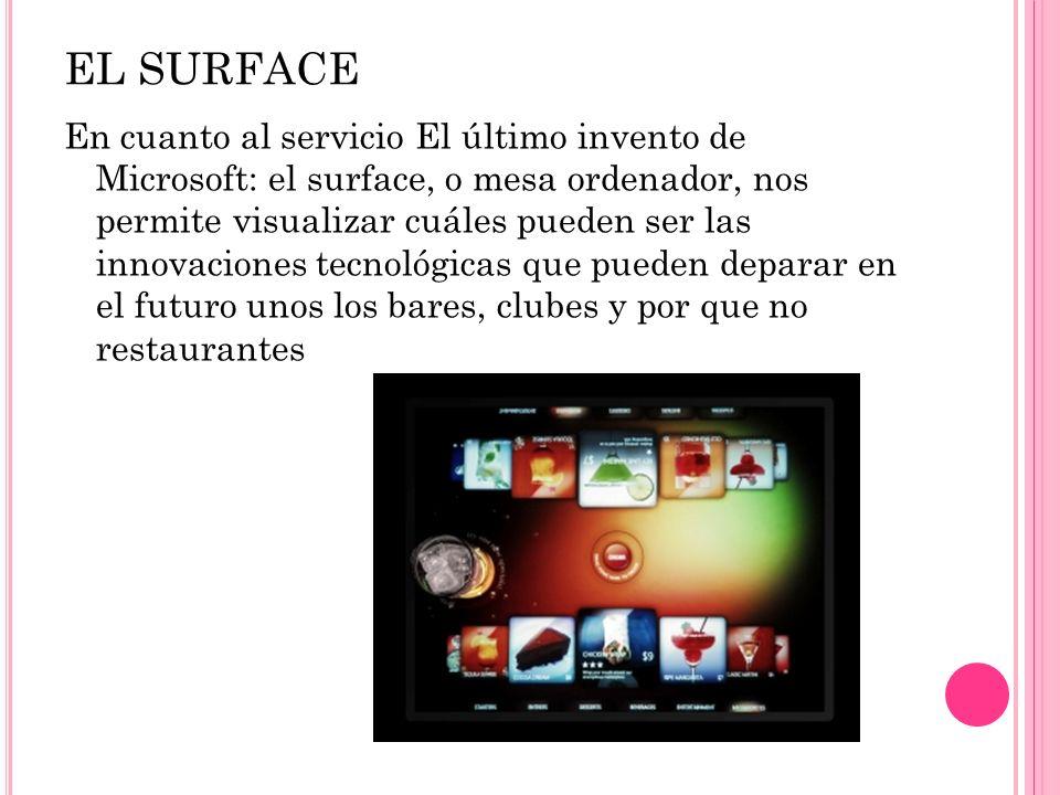 EL SURFACE En cuanto al servicio El último invento de Microsoft: el surface, o mesa ordenador, nos permite visualizar cuáles pueden ser las innovacion