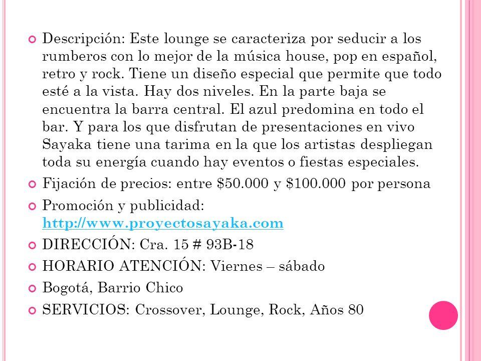 Descripción: Este lounge se caracteriza por seducir a los rumberos con lo mejor de la música house, pop en español, retro y rock. Tiene un diseño espe
