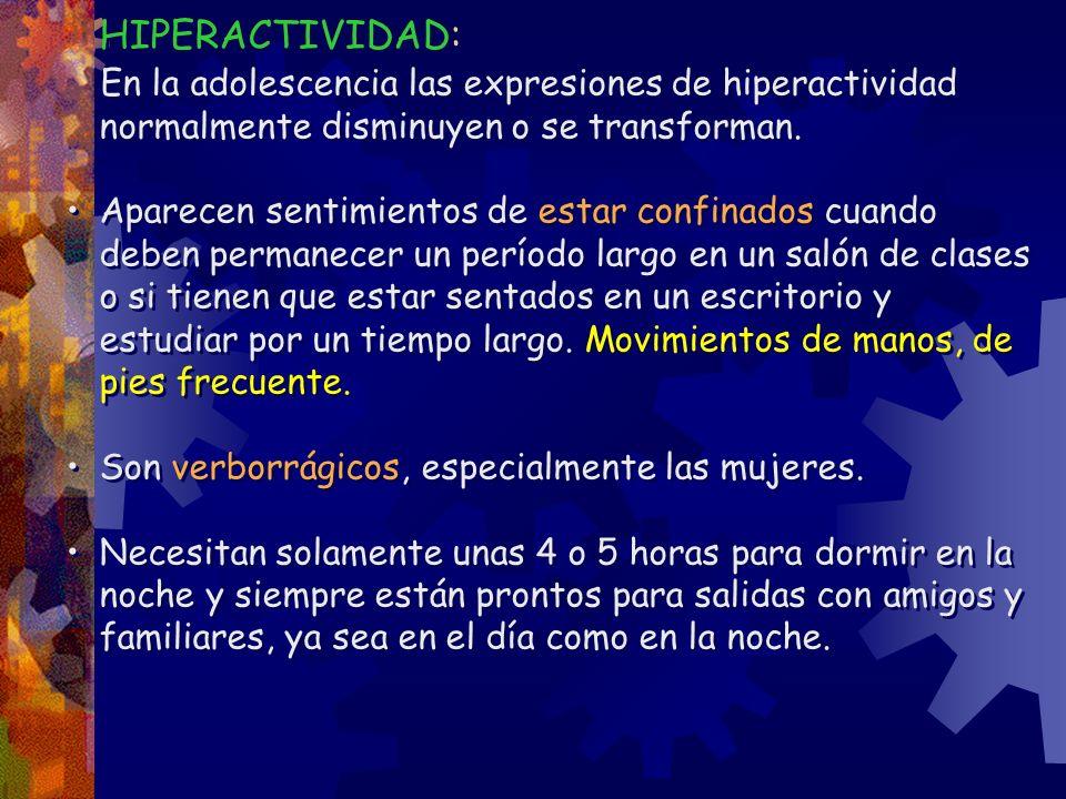 HIPERACTIVIDAD: En la adolescencia las expresiones de hiperactividad normalmente disminuyen o se transforman. Aparecen sentimientos de estar confinado