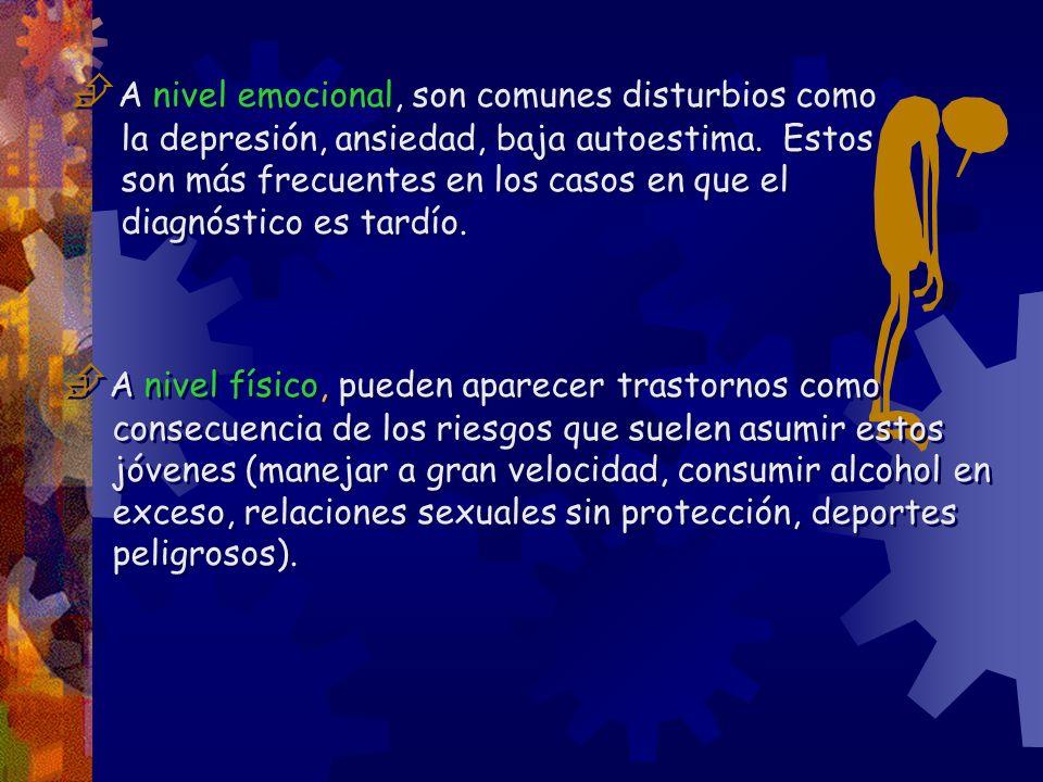 A nivel emocional, son comunes disturbios como la depresión, ansiedad, baja autoestima. Estos son más frecuentes en los casos en que el diagnóstico es
