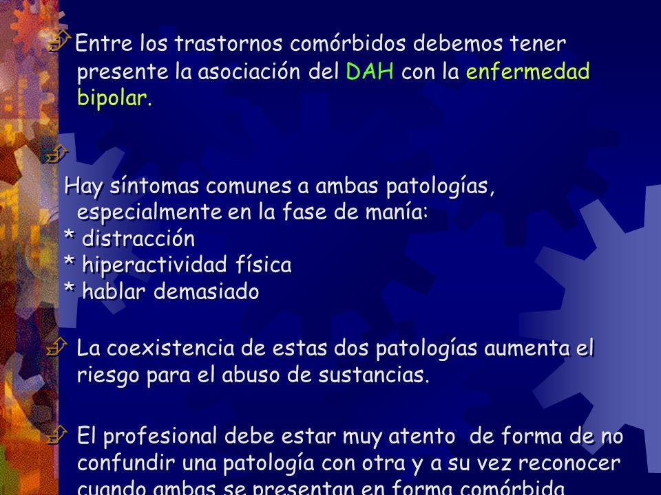 Entre los trastornos comórbidos debemos tener presente la asociación del DAH con la enfermedad bipolar. Hay síntomas comunes a ambas patologías, espec