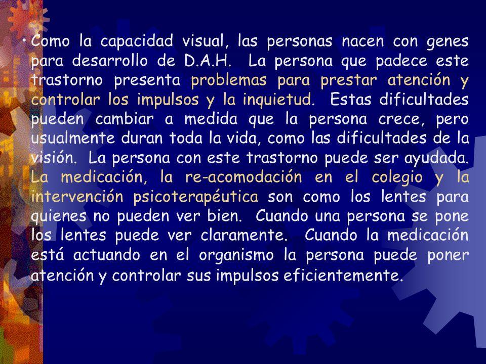 Como la capacidad visual, las personas nacen con genes para desarrollo de D.A.H. La persona que padece este trastorno presenta problemas para prestar