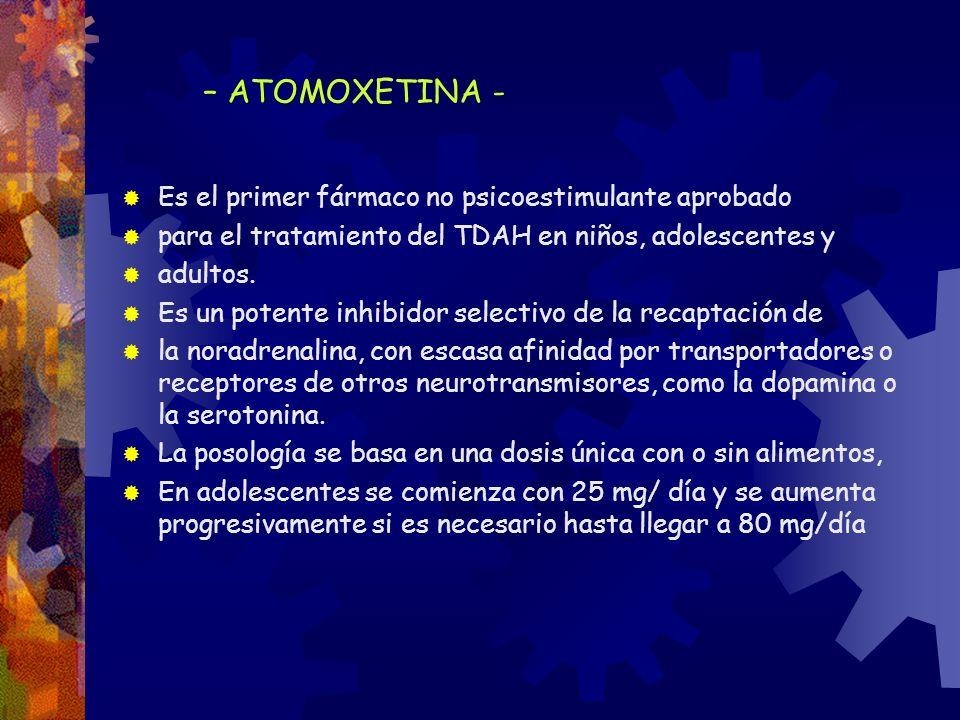 – ATOMOXETINA - Es el primer fármaco no psicoestimulante aprobado para el tratamiento del TDAH en niños, adolescentes y adultos. Es un potente inhibid
