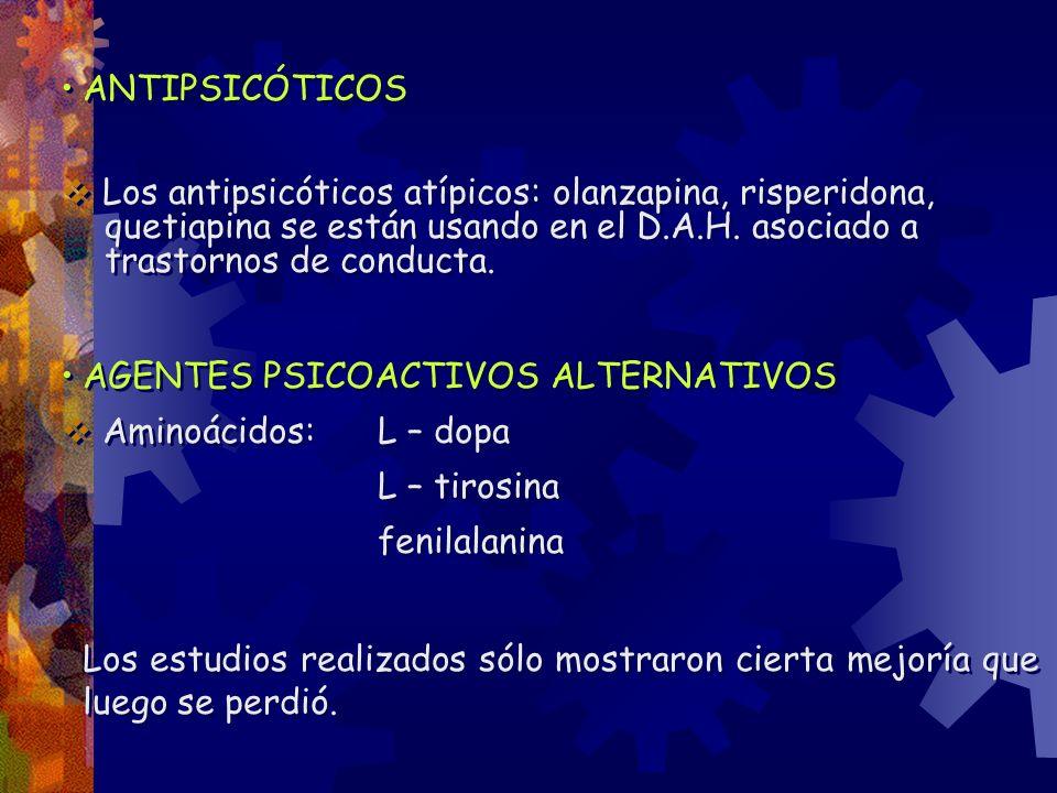 ANTIPSICÓTICOS Los antipsicóticos atípicos: olanzapina, risperidona, quetiapina se están usando en el D.A.H. asociado a trastornos de conducta. AGENTE