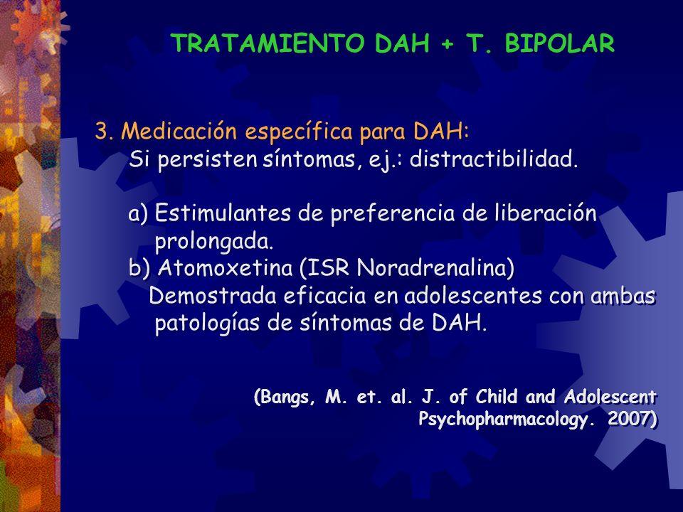 TRATAMIENTO DAH + T. BIPOLAR 3. Medicación específica para DAH: Si persisten síntomas, ej.: distractibilidad. a) Estimulantes de preferencia de libera