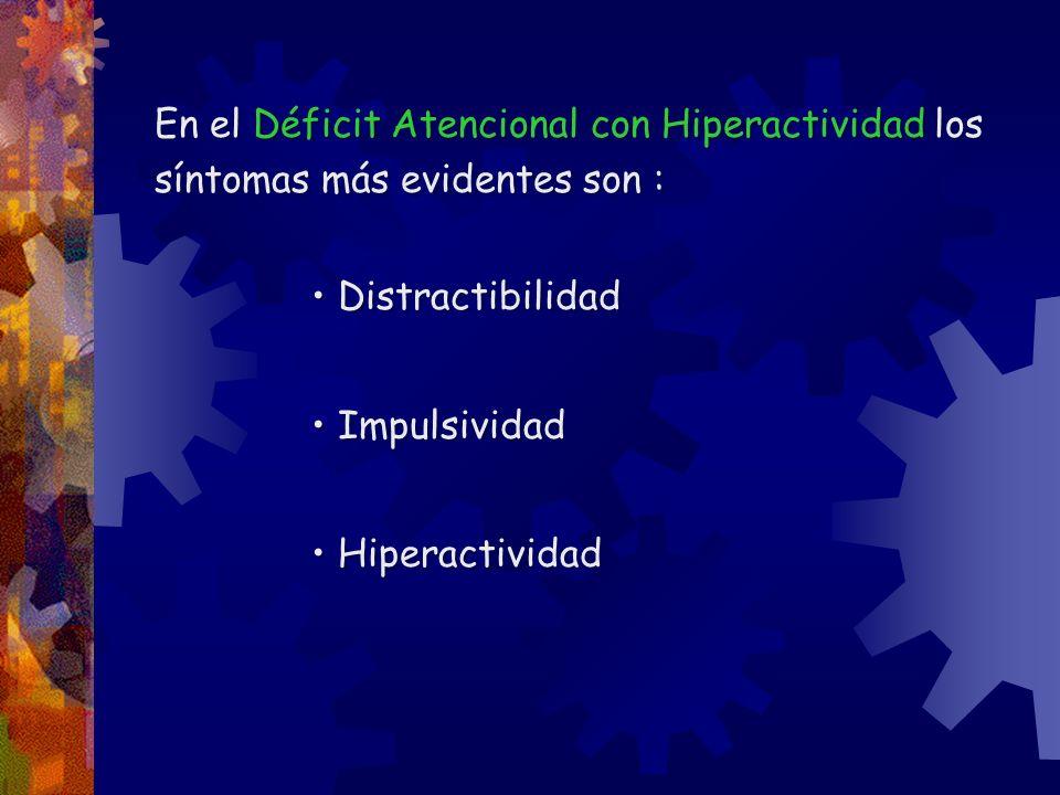 En el Déficit Atencional con Hiperactividad los síntomas más evidentes son : Distractibilidad Impulsividad Hiperactividad En el Déficit Atencional con
