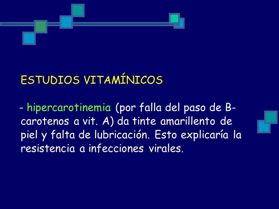 ESTUDIOS VITAMÍNICOS - hipercarotinemia (por falla del paso de B- carotenos a vit. A) da tinte amarillento de piel y falta de lubricación. Esto explic