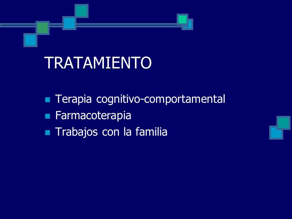 TRATAMIENTO Terapia cognitivo-comportamental Farmacoterapia Trabajos con la familia