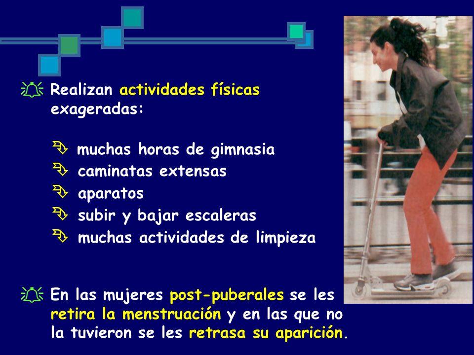 Realizan actividades físicas exageradas: muchas horas de gimnasia caminatas extensas aparatos subir y bajar escaleras muchas actividades de limpieza E