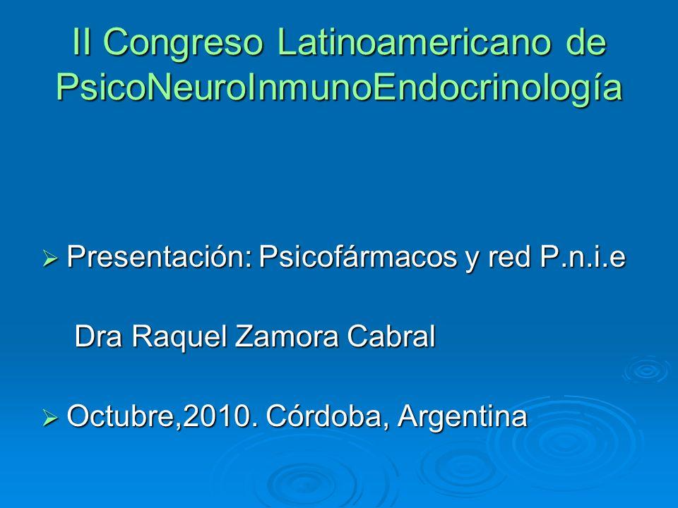 II Congreso Latinoamericano de PsicoNeuroInmunoEndocrinología Presentación: Psicofármacos y red P.n.i.e Presentación: Psicofármacos y red P.n.i.e Dra