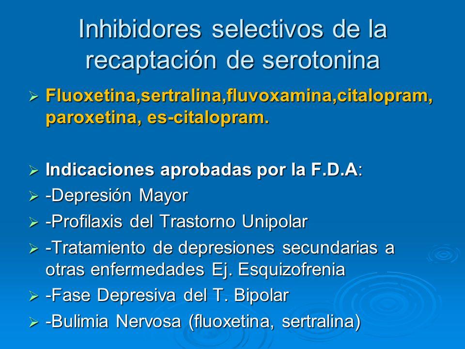 Inhibidores selectivos de la recaptación de serotonina Fluoxetina,sertralina,fluvoxamina,citalopram, paroxetina, es-citalopram. Fluoxetina,sertralina,