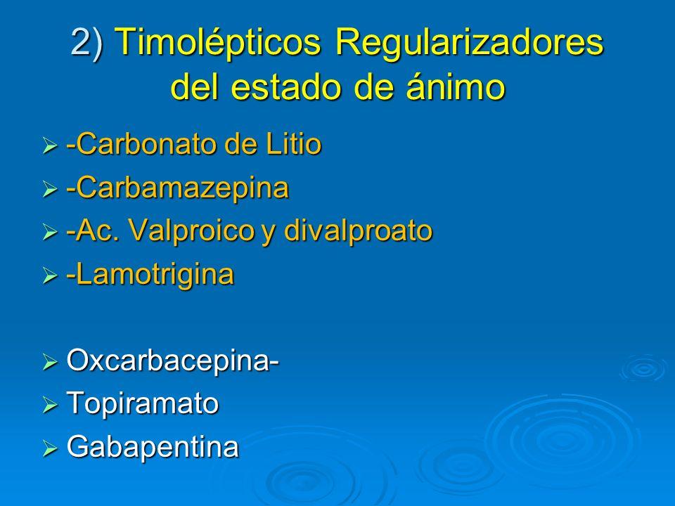 2) Timolépticos Regularizadores del estado de ánimo -Carbonato de Litio -Carbonato de Litio -Carbamazepina -Carbamazepina -Ac. Valproico y divalproato