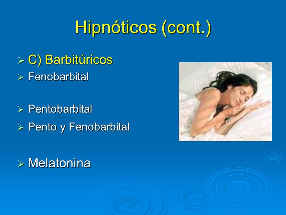 Hipnóticos (cont.) C) Barbitúricos C) Barbitúricos Fenobarbital Fenobarbital Pentobarbital Pentobarbital Pento y Fenobarbital Pento y Fenobarbital Mel