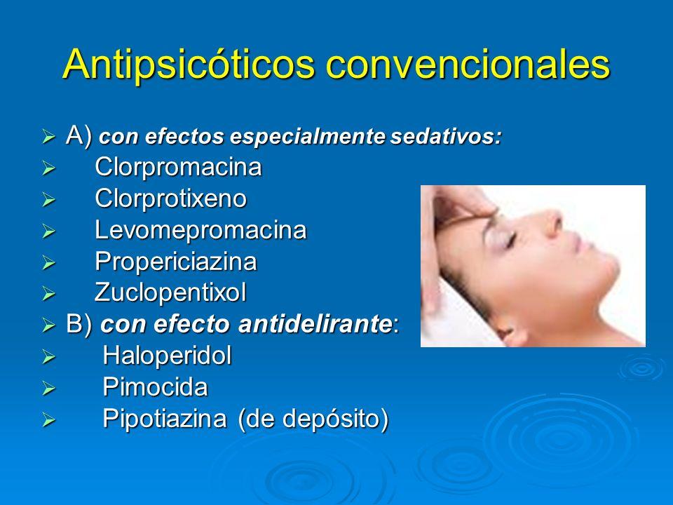 Antipsicóticos convencionales A) con efectos especialmente sedativos: A) con efectos especialmente sedativos: Clorpromacina Clorpromacina Clorprotixen