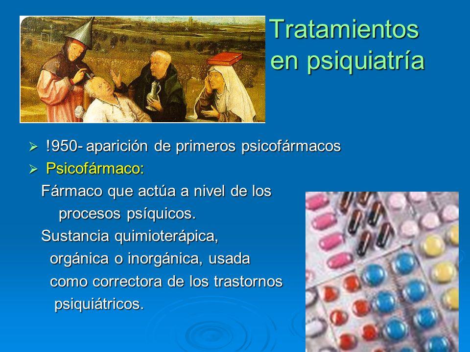 Tratamientos en psiquiatría Tratamientos en psiquiatría !950- aparición de primeros psicofármacos !950- aparición de primeros psicofármacos Psicofárma