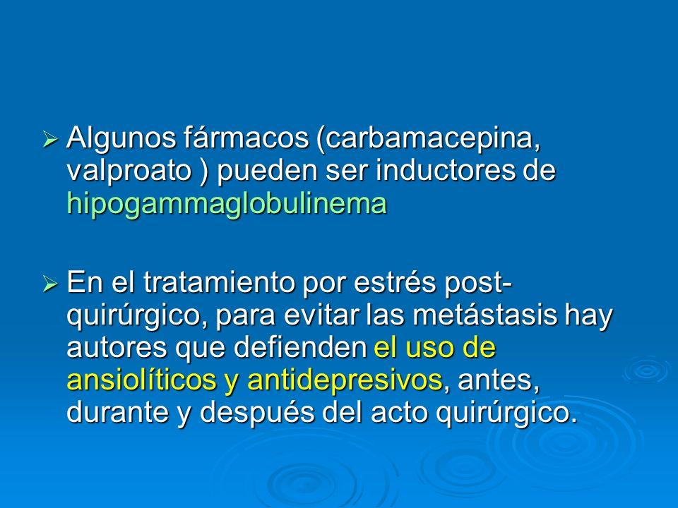 Algunos fármacos (carbamacepina, valproato ) pueden ser inductores de hipogammaglobulinema Algunos fármacos (carbamacepina, valproato ) pueden ser ind
