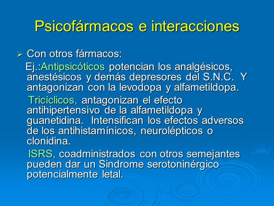 Psicofármacos e interacciones Con otros fármacos: Con otros fármacos: Ej.:Antipsicóticos potencian los analgésicos, anestésicos y demás depresores del