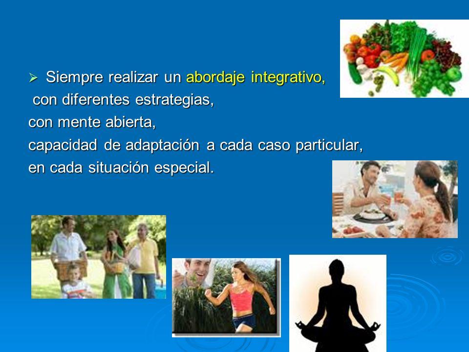 Siempre realizar un abordaje integrativo, Siempre realizar un abordaje integrativo, con diferentes estrategias, con diferentes estrategias, con mente