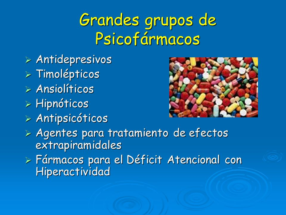 Grandes grupos de Psicofármacos Antidepresivos Antidepresivos Timolépticos Timolépticos Ansiolíticos Ansiolíticos Hipnóticos Hipnóticos Antipsicóticos