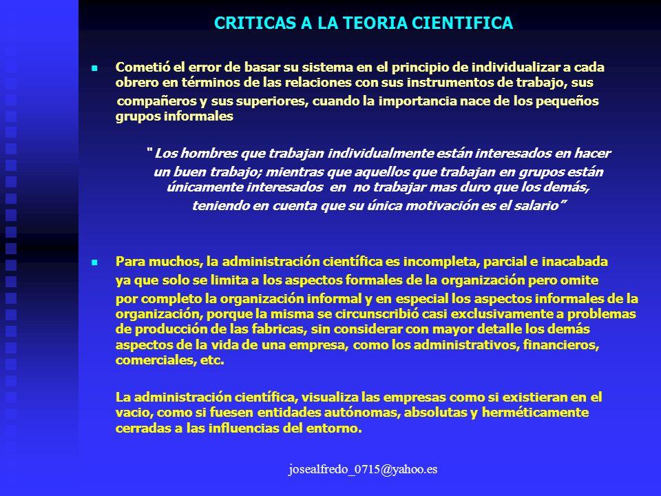 josealfredo_0715@yahoo.es CRITICAS A LA TEORIA CIENTIFICA Cometió el error de basar su sistema en el principio de individualizar a cada obrero en térm