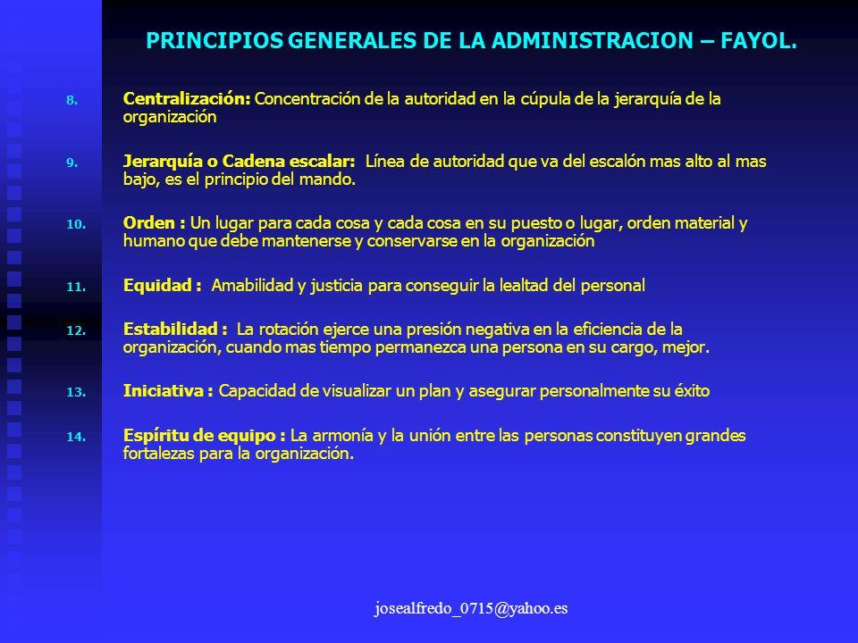 josealfredo_0715@yahoo.es 8. 8. Centralización: Concentración de la autoridad en la cúpula de la jerarquía de la organización 9. 9. Jerarquía o Cadena