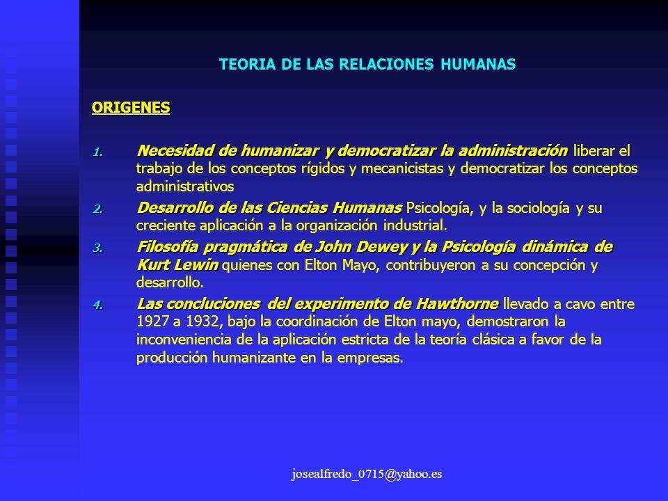josealfredo_0715@yahoo.es ORIGENES 1. Necesidad de humanizar y democratizar la administración 1. Necesidad de humanizar y democratizar la administraci