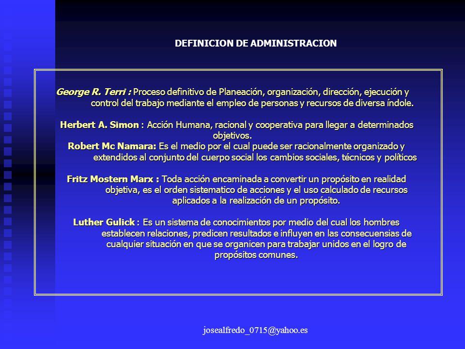 josealfredo_0715@yahoo.es George R. Terri : Proceso definitivo de Planeación, organización, dirección, ejecución y control del trabajo mediante el emp
