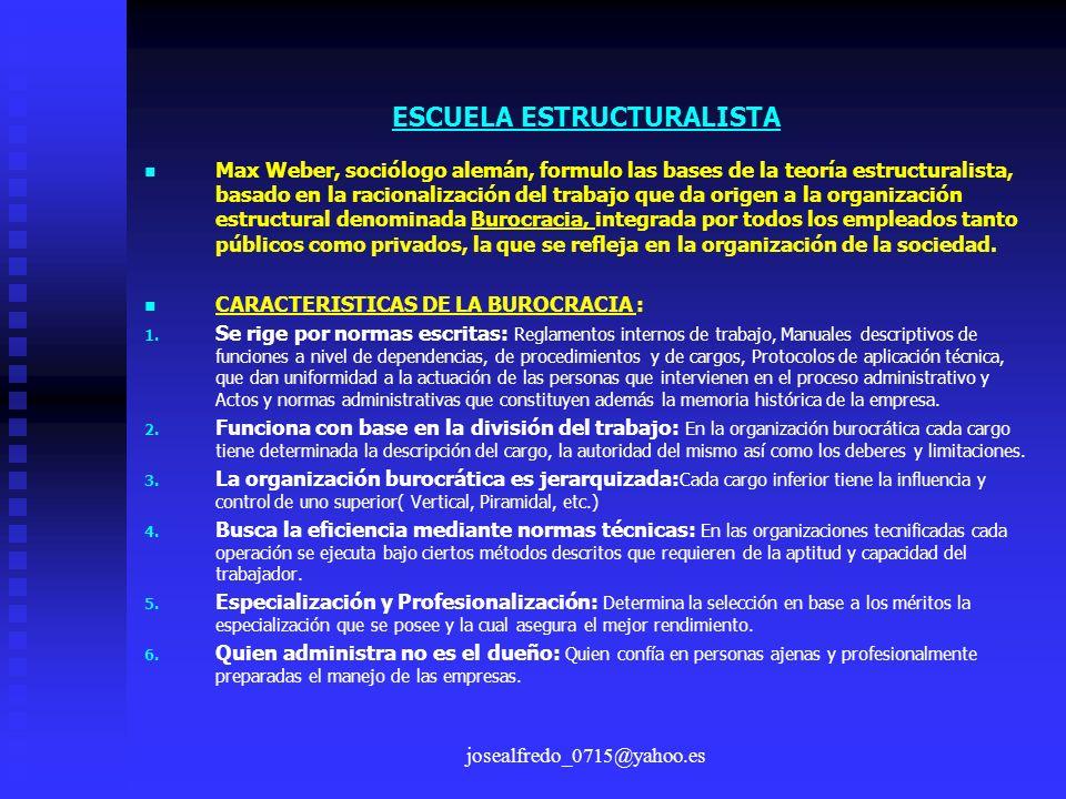 josealfredo_0715@yahoo.es ESCUELA ESTRUCTURALISTA Max Weber, sociólogo alemán, formulo las bases de la teoría estructuralista, basado en la racionaliz